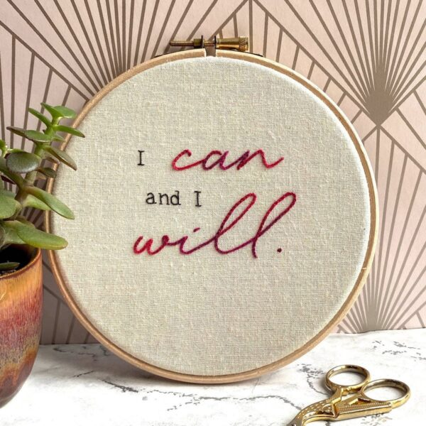 Embroidery Hoop stitched with I can and I will.