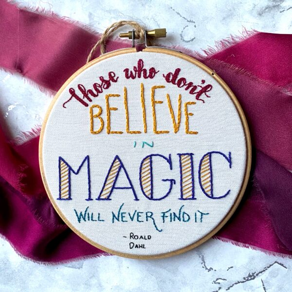 Embroidery Hoop - Those who don't believe in magic will never find it.