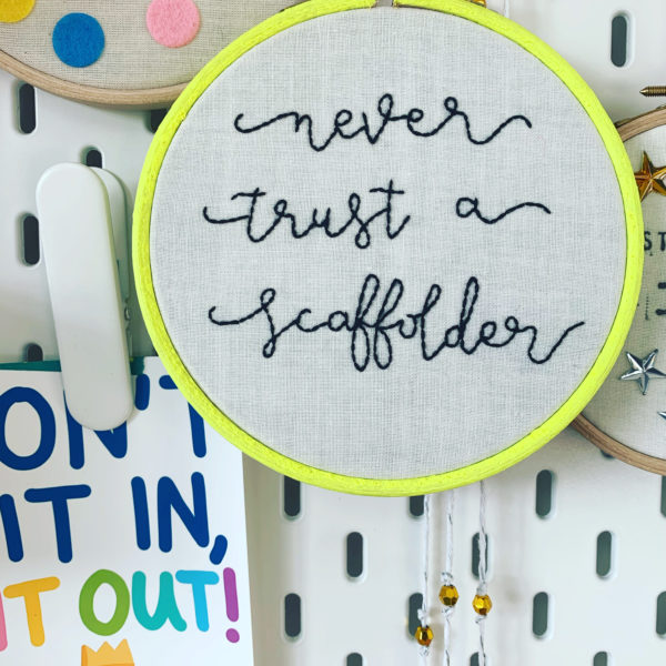 Never trust a scaffolder embroidered hoop