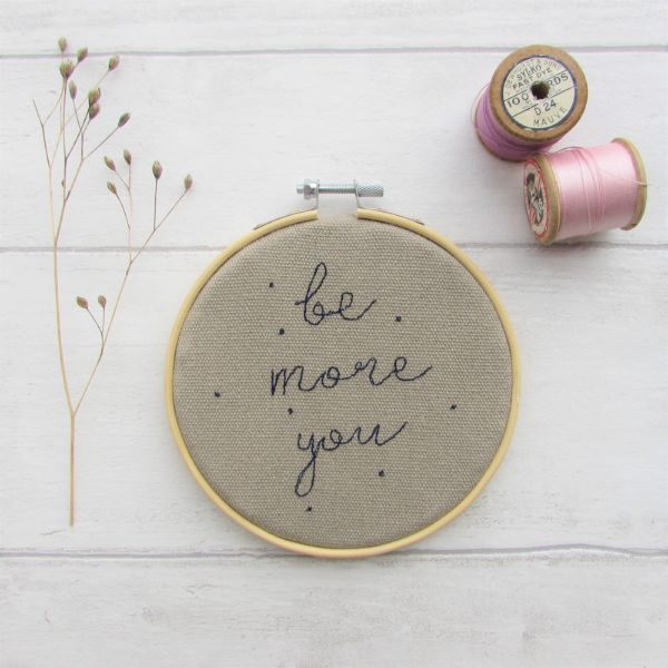 """Be more you embroidered quote set in a 4"""" embroidery hoop on natural coloured fabric - Laced Wing Designs"""