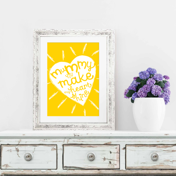 Warm yellow A4 print with text that reads Mummy you make my heart shine