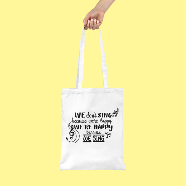 HappyToteQuotes, We Don't Sing Because We're Happy, We Happy Because We Sing' Tote Bag