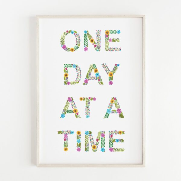 One day at a time print, floral watercolour print