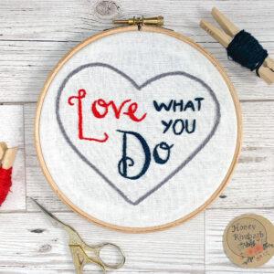 Honey Rhubarb, Love what you do hand embroidery hoop