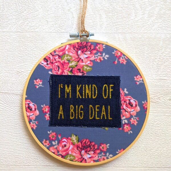 Faith-In-Fabric-Im-kind-of-a-big-deal-emroidery-hoop-gift.