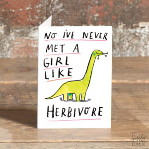 A smily green dino surrounded by the words 'No i've never met a girl like herbivore'.