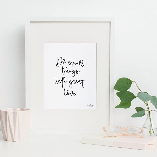 Daydream Paper Studio, Do Small things with great Love, hand lettered art print