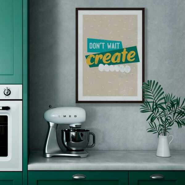 Design and Tea inspiring affirmation quote print, sand background with teal, green and yellow text on a sophisticated modern kitchen wall