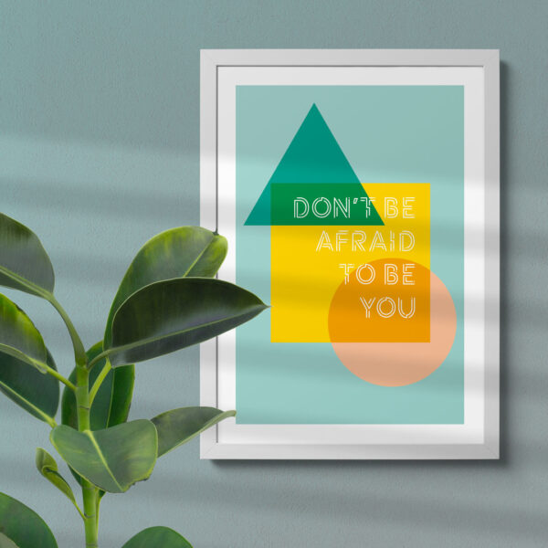 Design and Tea minimalist Scandi Mid-century modern inspired typographic inspiring print with positive message Don't be Afraid to be you