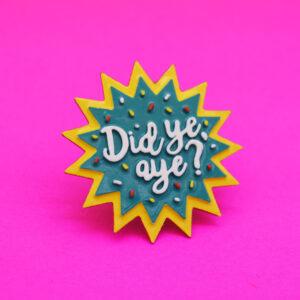 'Did ye, aye?' Badge